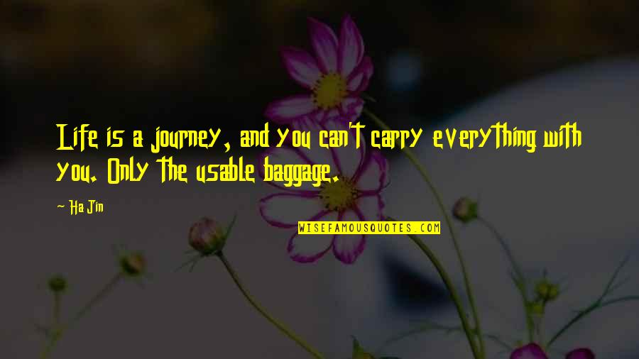 Life Baggage Quotes By Ha Jin: Life is a journey, and you can't carry