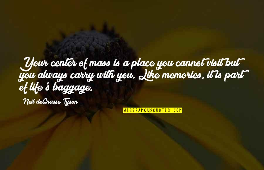 Life Baggage Quotes By Neil DeGrasse Tyson: Your center of mass is a place you
