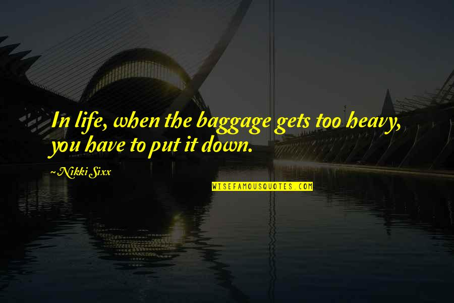 Life Baggage Quotes By Nikki Sixx: In life, when the baggage gets too heavy,