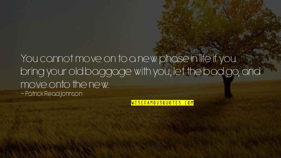 Life Baggage Quotes By Patrick Read Johnson: You cannot move on to a new phase