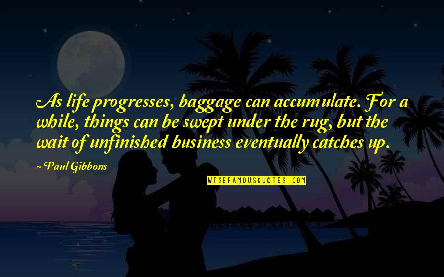 Life Baggage Quotes By Paul Gibbons: As life progresses, baggage can accumulate. For a