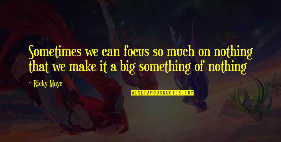Life Baggage Quotes By Ricky Maye: Sometimes we can focus so much on nothing