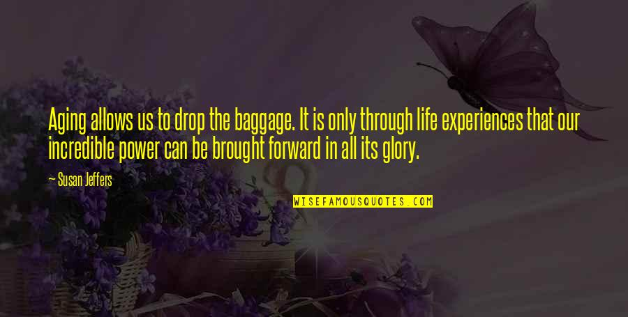 Life Baggage Quotes By Susan Jeffers: Aging allows us to drop the baggage. It