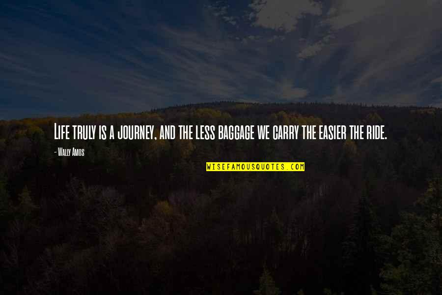 Life Baggage Quotes By Wally Amos: Life truly is a journey, and the less