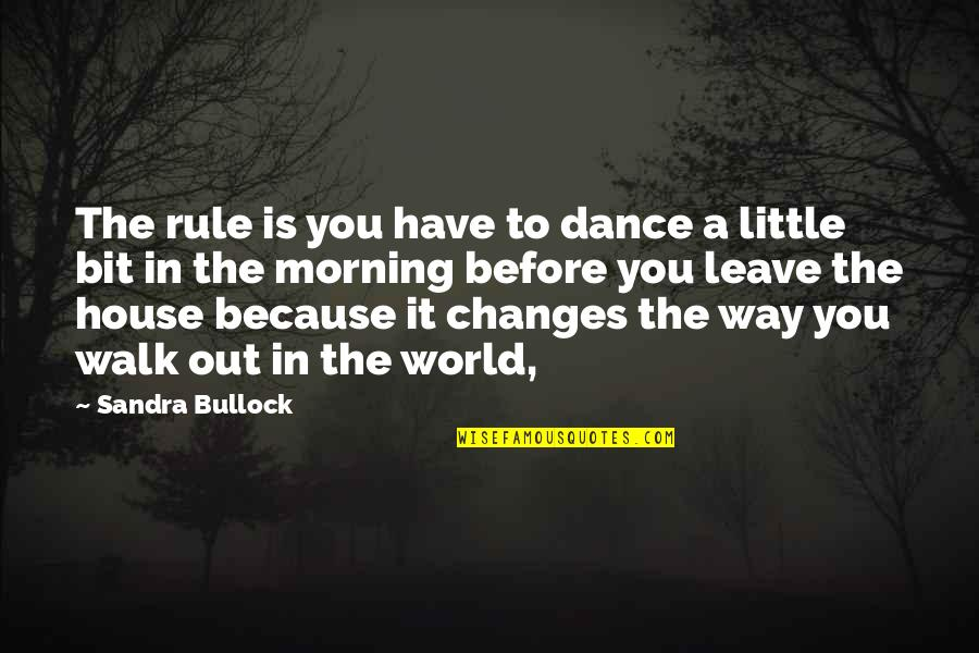 Life Based On The Bible Quotes By Sandra Bullock: The rule is you have to dance a