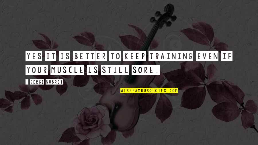Life Based On The Bible Quotes By Serge Nubret: Yes it is better to keep training even