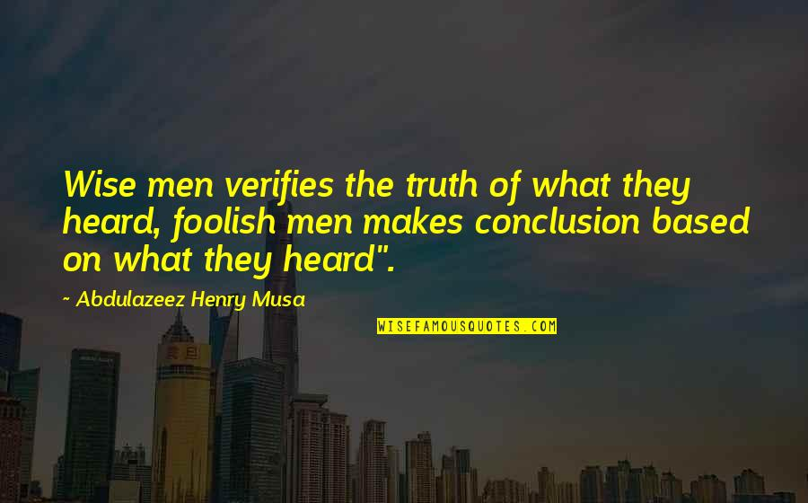 Life Based Quotes By Abdulazeez Henry Musa: Wise men verifies the truth of what they