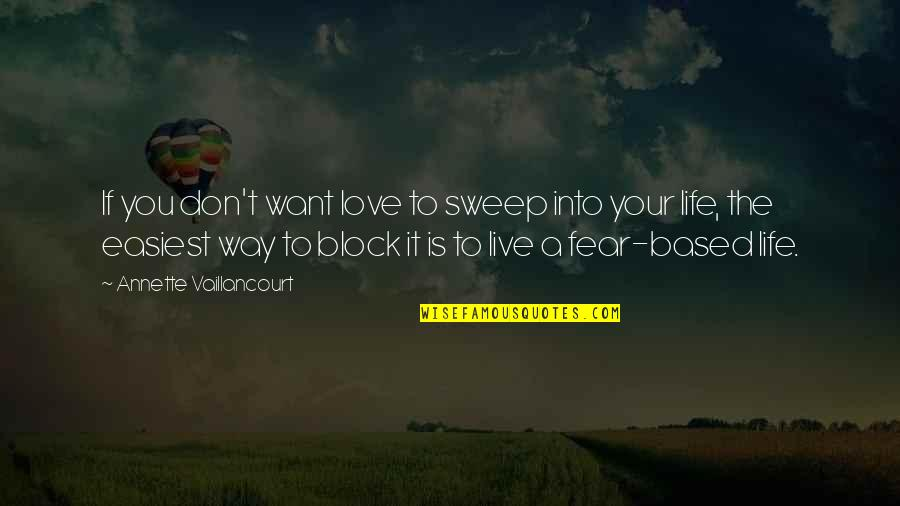 Life Based Quotes By Annette Vaillancourt: If you don't want love to sweep into