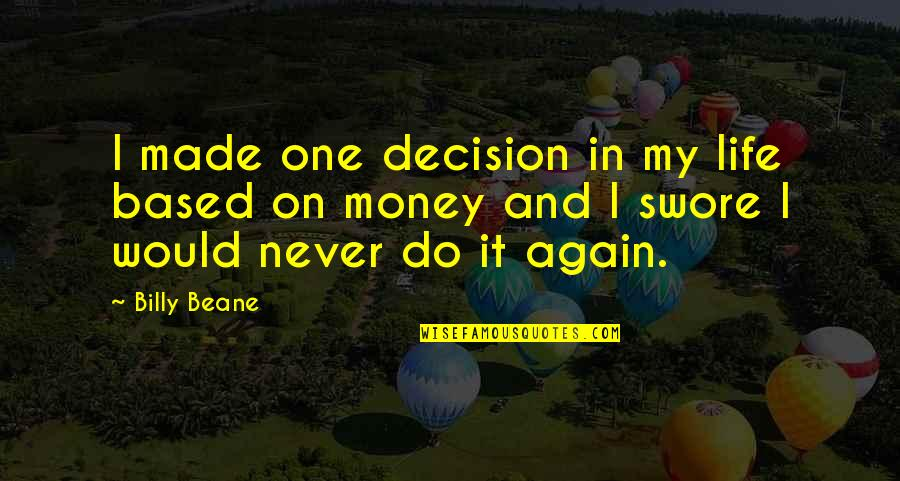 Life Based Quotes By Billy Beane: I made one decision in my life based