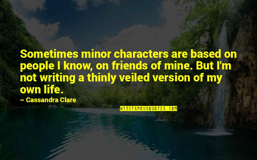 Life Based Quotes By Cassandra Clare: Sometimes minor characters are based on people I