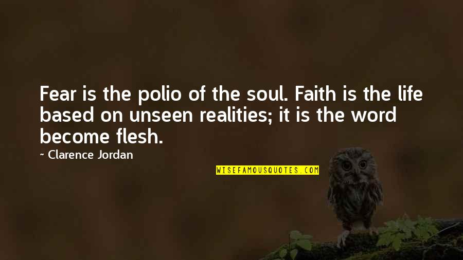Life Based Quotes By Clarence Jordan: Fear is the polio of the soul. Faith