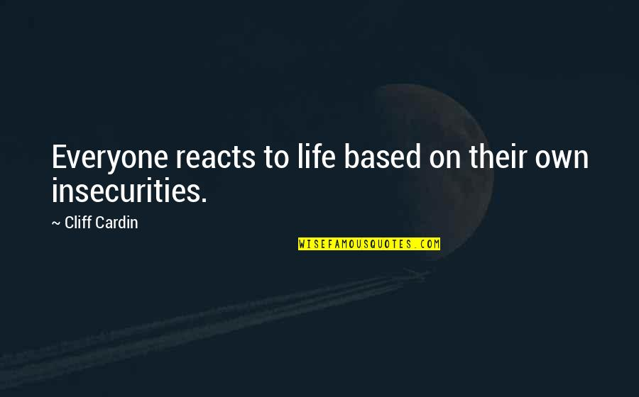 Life Based Quotes By Cliff Cardin: Everyone reacts to life based on their own