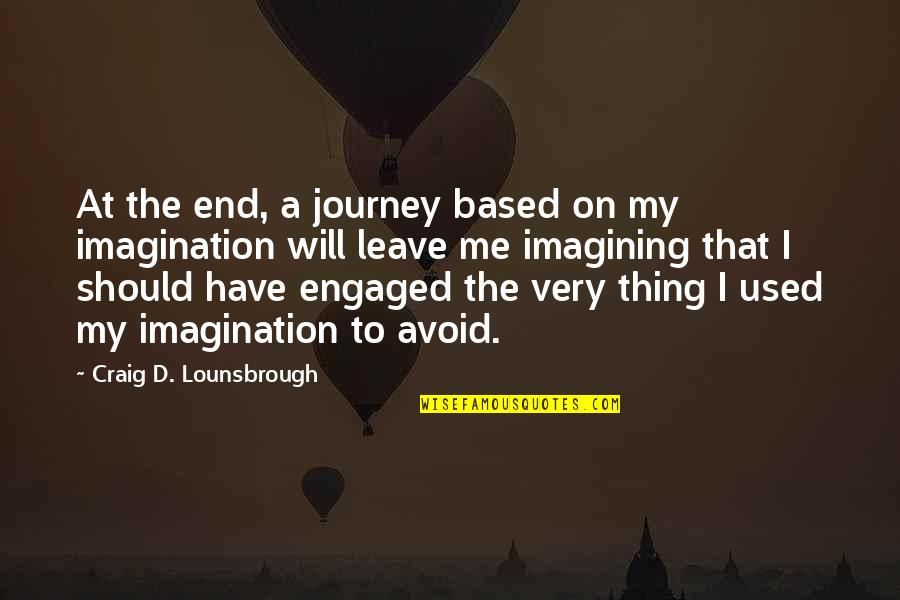 Life Based Quotes By Craig D. Lounsbrough: At the end, a journey based on my
