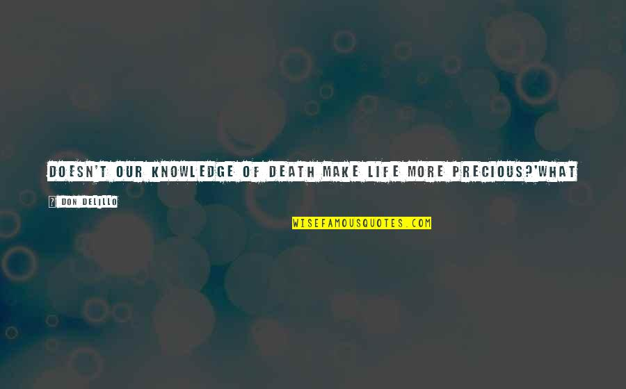 Life Based Quotes By Don DeLillo: Doesn't our knowledge of death make life more