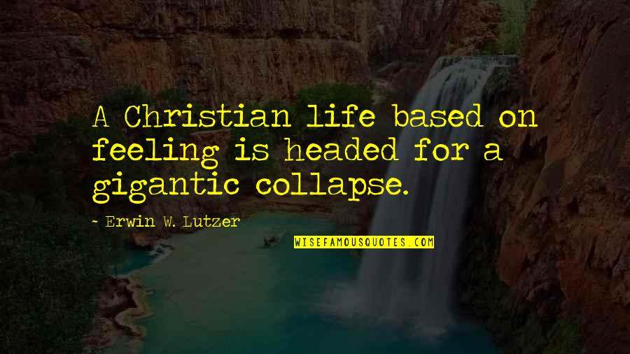 Life Based Quotes By Erwin W. Lutzer: A Christian life based on feeling is headed