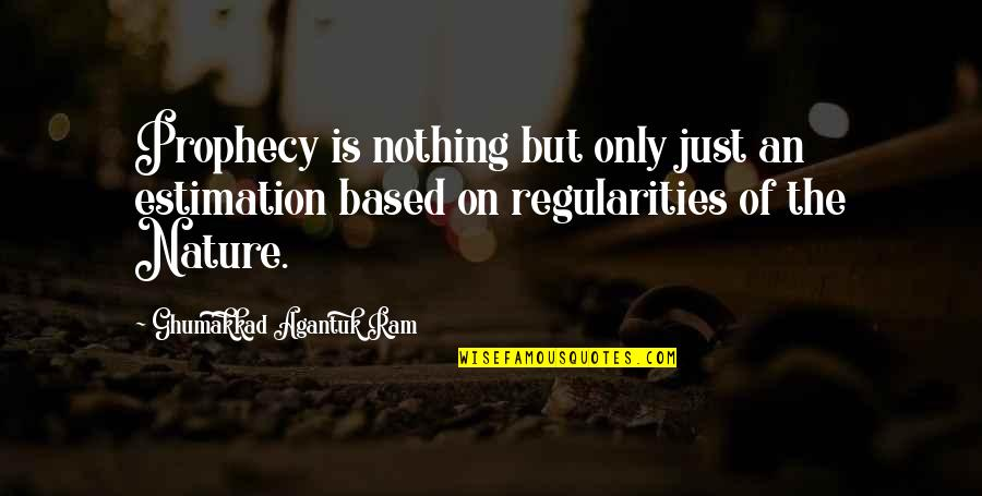 Life Based Quotes By Ghumakkad Agantuk Ram: Prophecy is nothing but only just an estimation