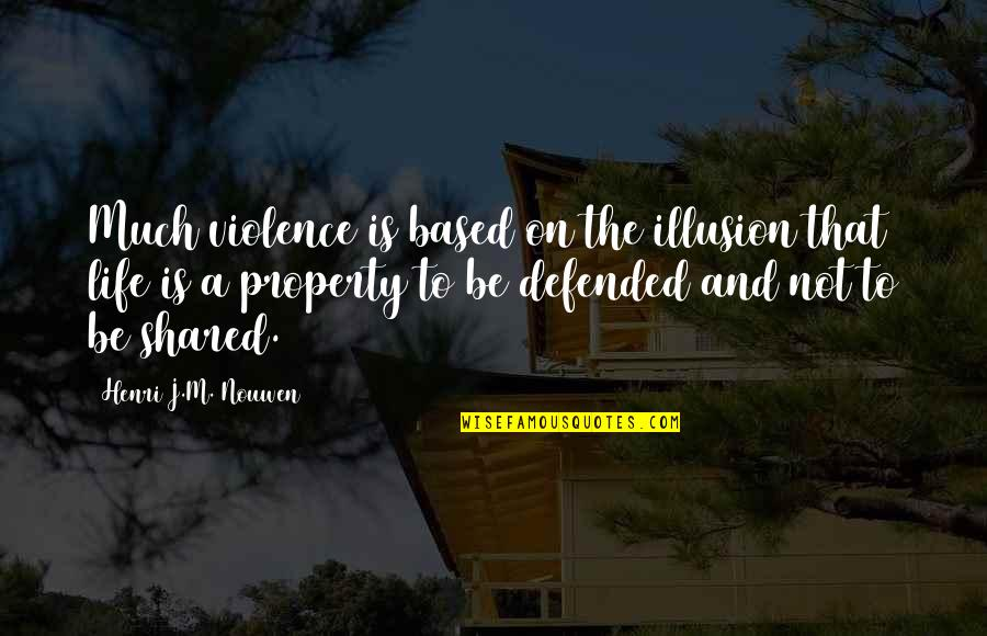 Life Based Quotes By Henri J.M. Nouwen: Much violence is based on the illusion that