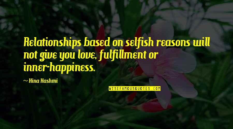 Life Based Quotes By Hina Hashmi: Relationships based on selfish reasons will not give