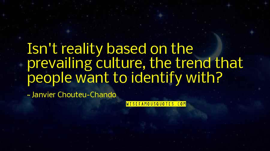 Life Based Quotes By Janvier Chouteu-Chando: Isn't reality based on the prevailing culture, the