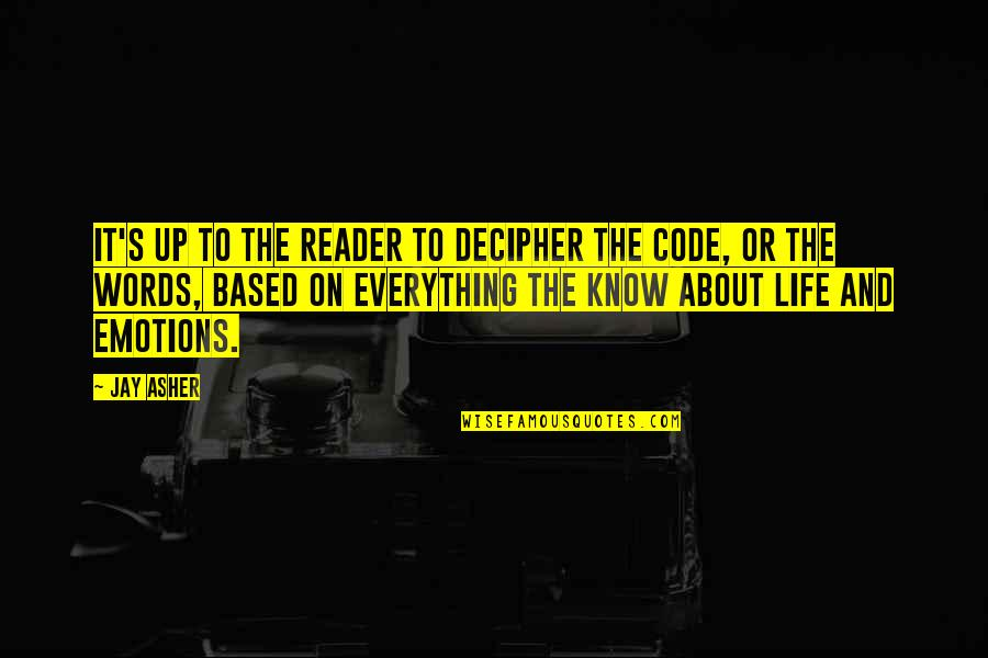 Life Based Quotes By Jay Asher: It's up to the reader to decipher the
