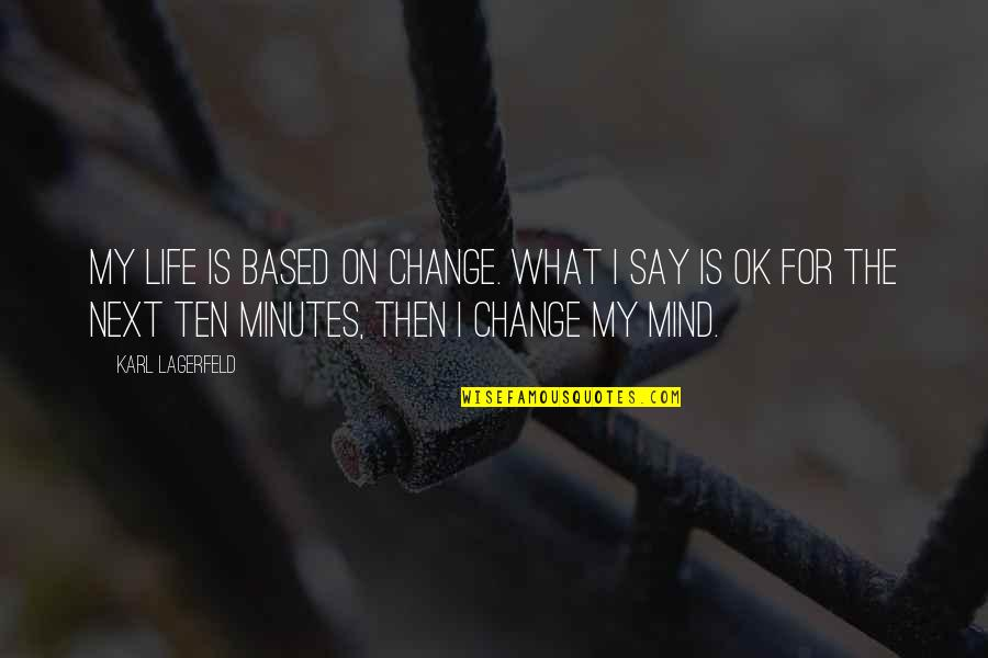 Life Based Quotes By Karl Lagerfeld: My life is based on change. What I