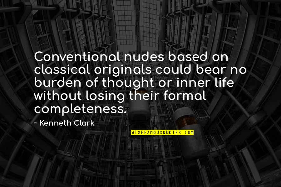Life Based Quotes By Kenneth Clark: Conventional nudes based on classical originals could bear
