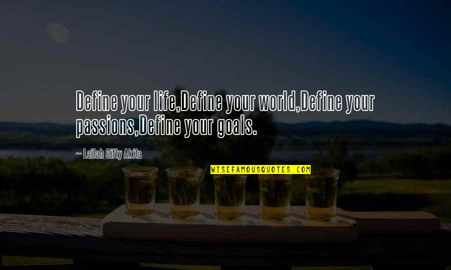 Life Based Quotes By Lailah Gifty Akita: Define your life,Define your world,Define your passions,Define your
