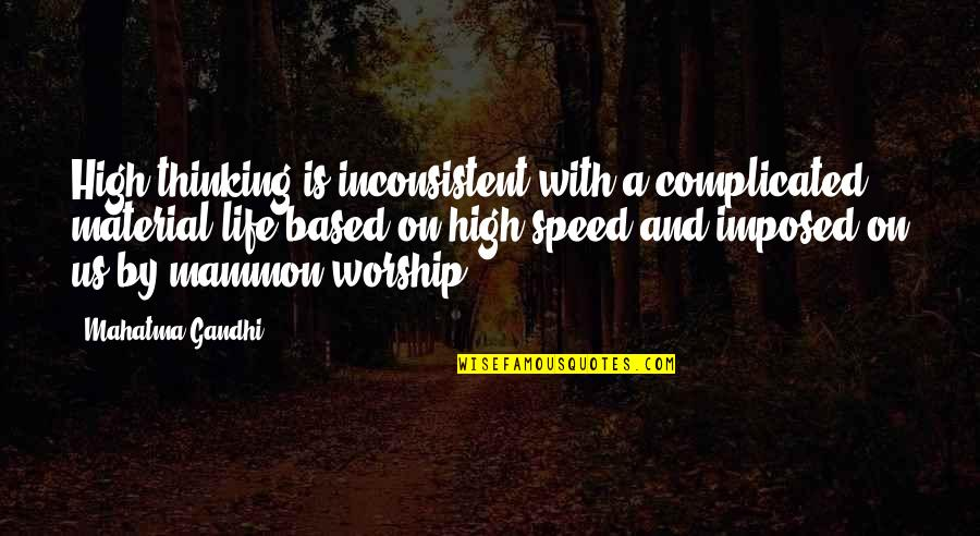 Life Based Quotes By Mahatma Gandhi: High thinking is inconsistent with a complicated material
