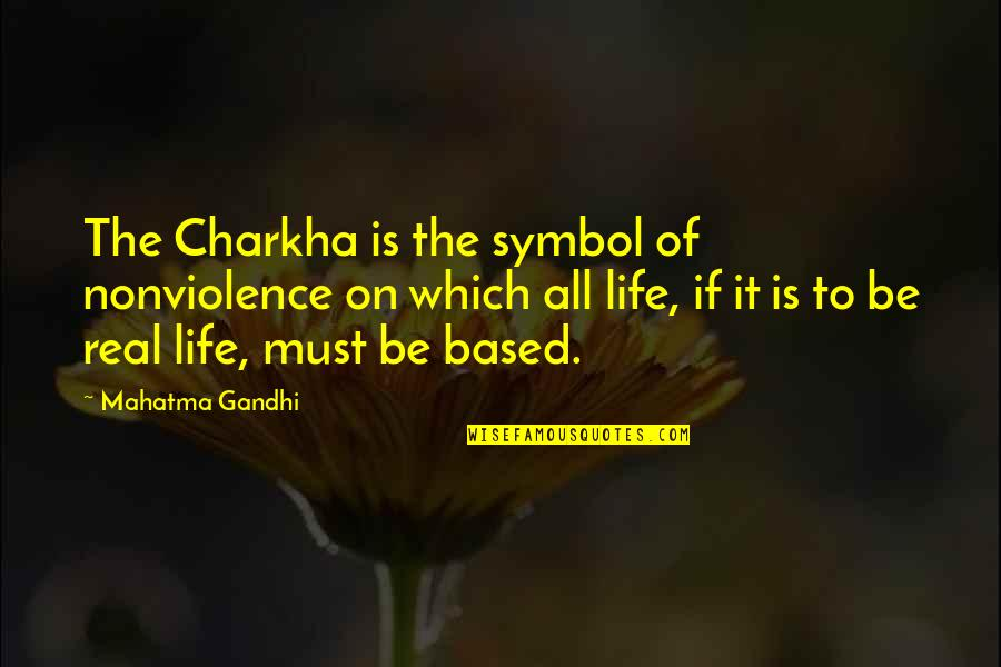 Life Based Quotes By Mahatma Gandhi: The Charkha is the symbol of nonviolence on