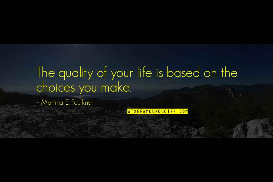 Life Based Quotes By Martina E. Faulkner: The quality of your life is based on