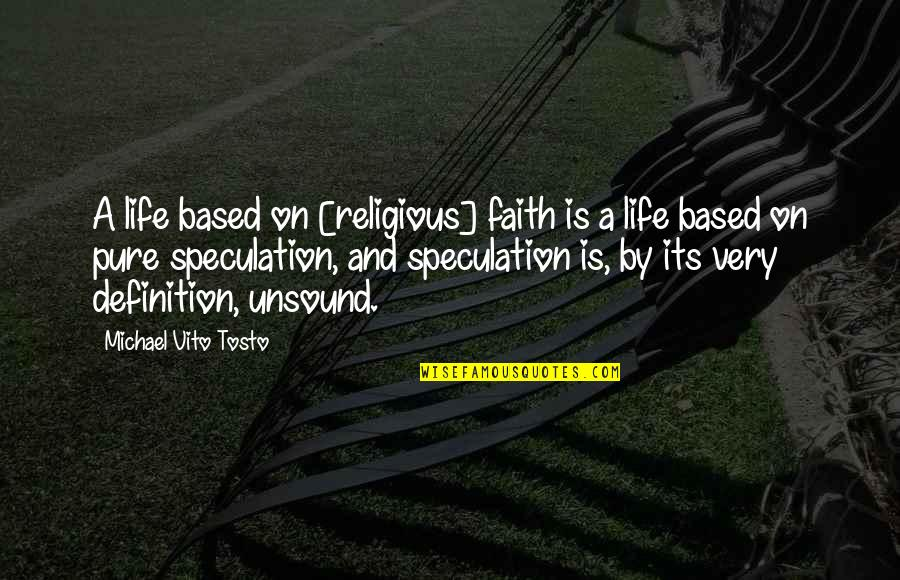 Life Based Quotes By Michael Vito Tosto: A life based on [religious] faith is a
