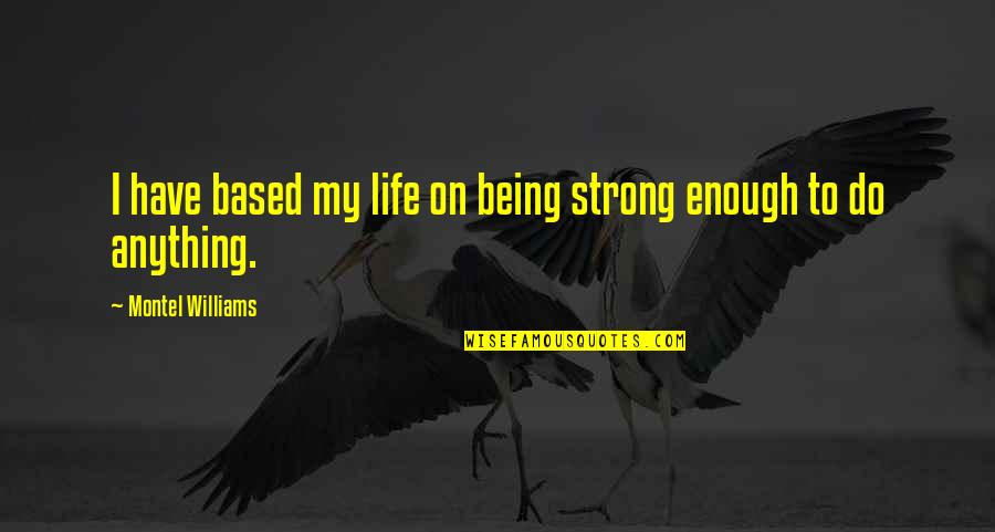 Life Based Quotes By Montel Williams: I have based my life on being strong