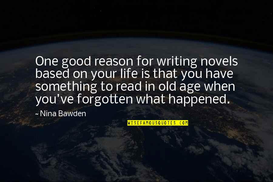 Life Based Quotes By Nina Bawden: One good reason for writing novels based on