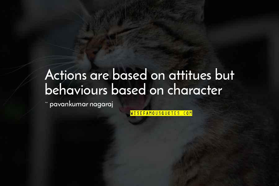 Life Based Quotes By Pavankumar Nagaraj: Actions are based on attitues but behaviours based