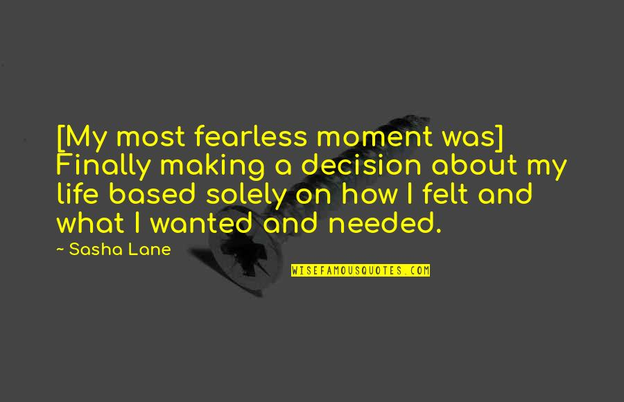 Life Based Quotes By Sasha Lane: [My most fearless moment was] Finally making a
