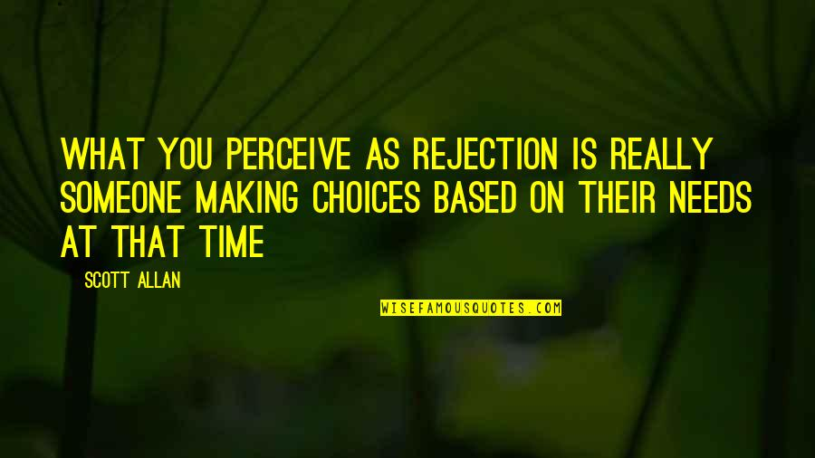 Life Based Quotes By Scott Allan: What you perceive as rejection is really someone