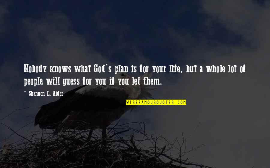 Life Based Quotes By Shannon L. Alder: Nobody knows what God's plan is for your