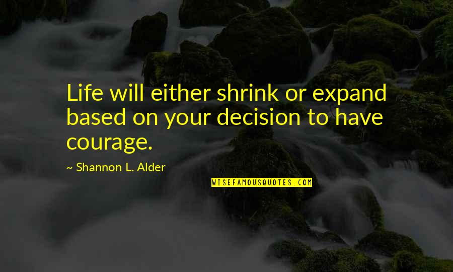 Life Based Quotes By Shannon L. Alder: Life will either shrink or expand based on