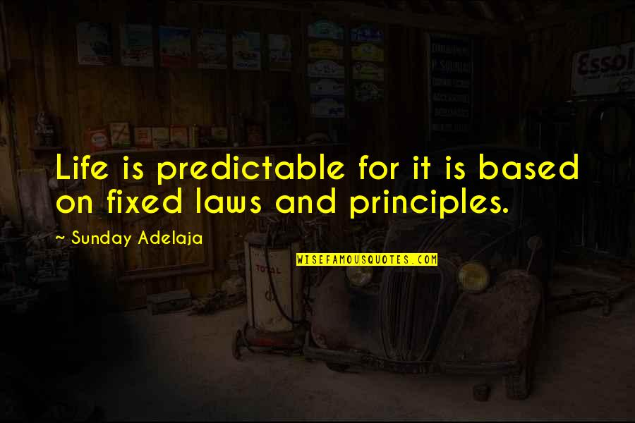 Life Based Quotes By Sunday Adelaja: Life is predictable for it is based on