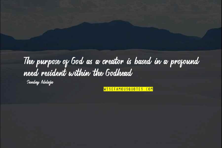 Life Based Quotes By Sunday Adelaja: The purpose of God as a creator is