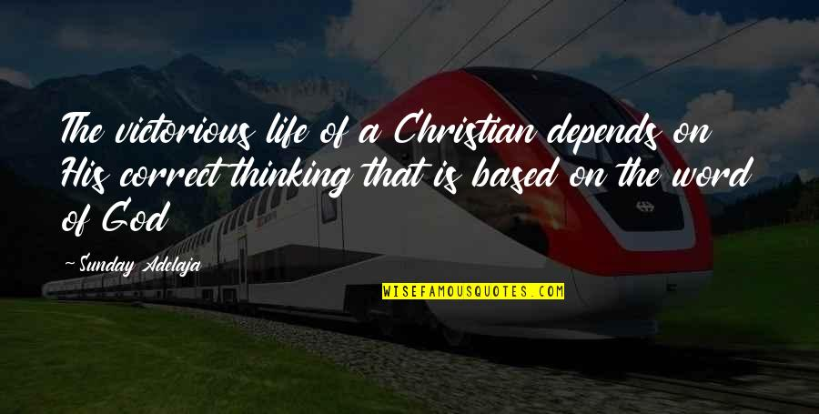 Life Based Quotes By Sunday Adelaja: The victorious life of a Christian depends on