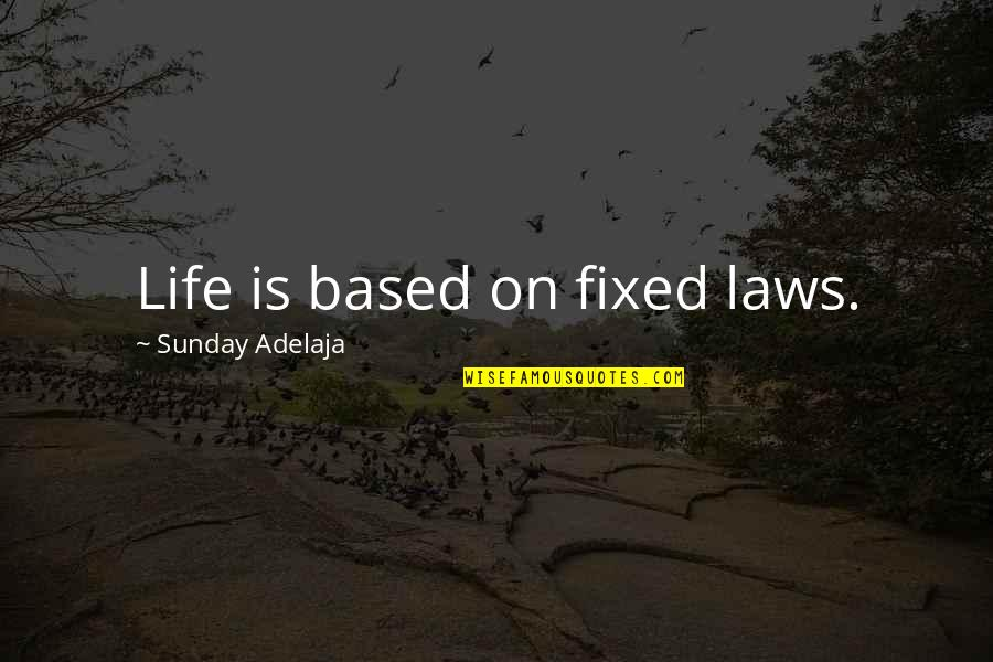 Life Based Quotes By Sunday Adelaja: Life is based on fixed laws.