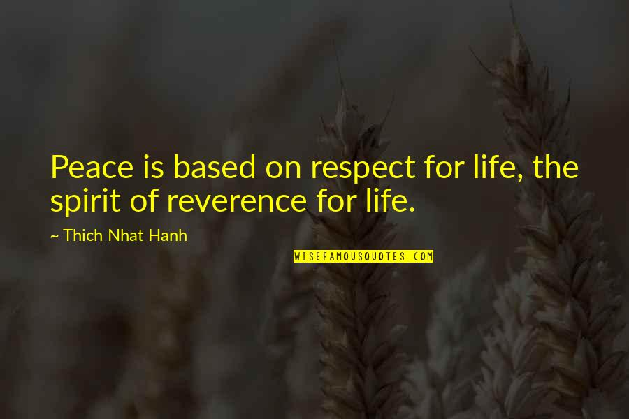 Life Based Quotes By Thich Nhat Hanh: Peace is based on respect for life, the