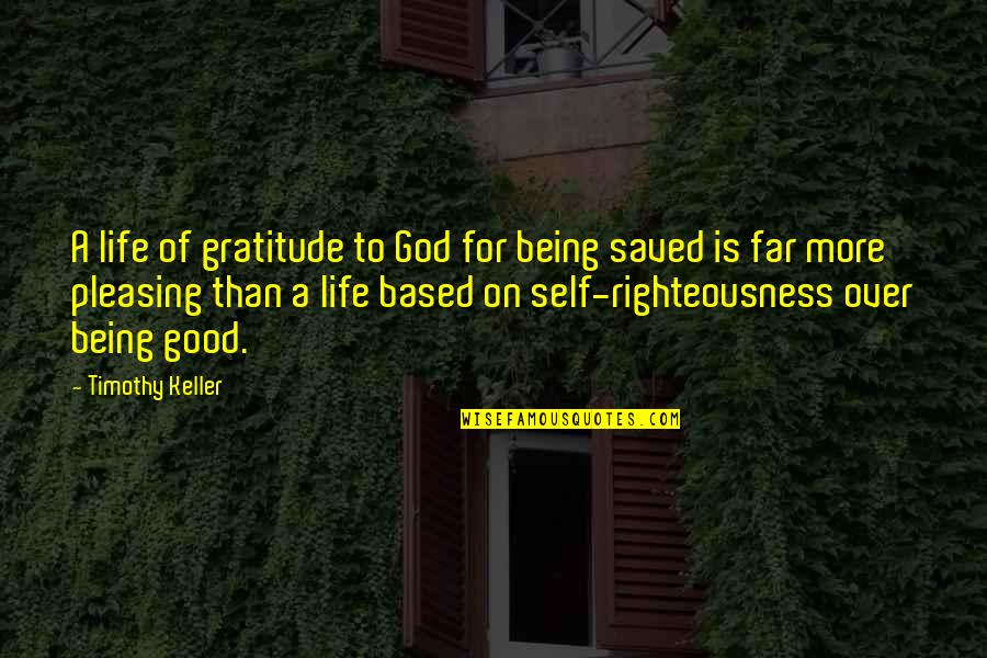 Life Based Quotes By Timothy Keller: A life of gratitude to God for being