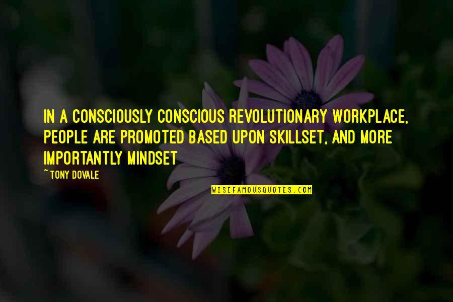 Life Based Quotes By Tony Dovale: In a Consciously Conscious Revolutionary Workplace, people are