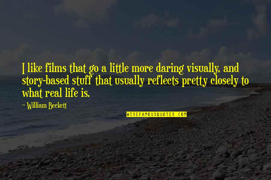 Life Based Quotes By William Beckett: I like films that go a little more