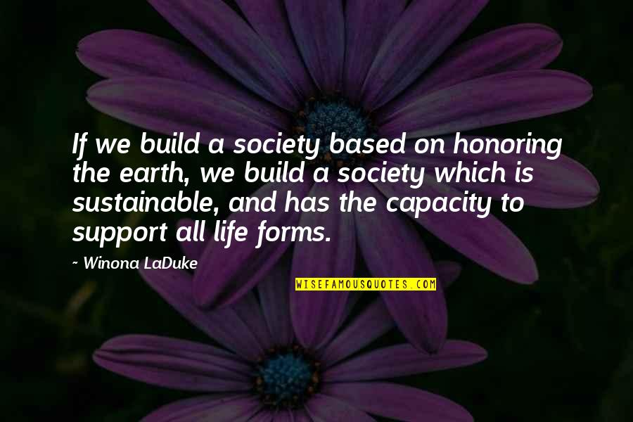 Life Based Quotes By Winona LaDuke: If we build a society based on honoring