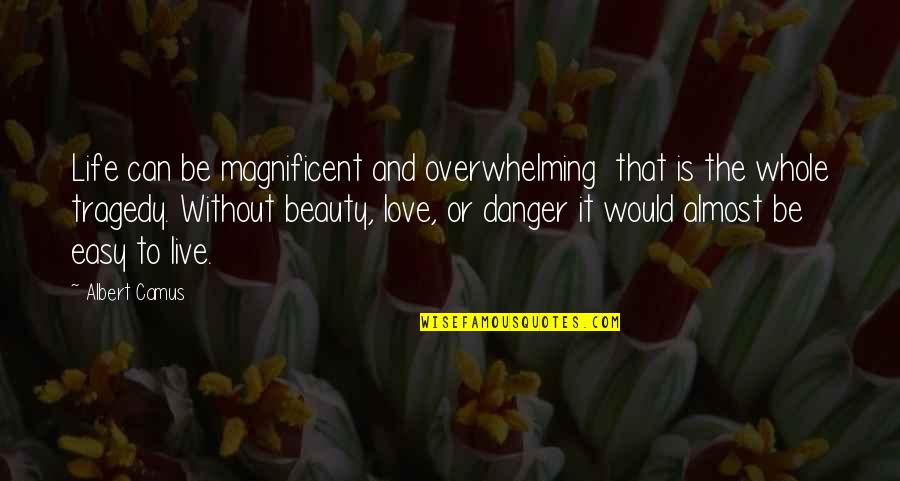 Life Beauty And Love Quotes By Albert Camus: Life can be magnificent and overwhelming that is