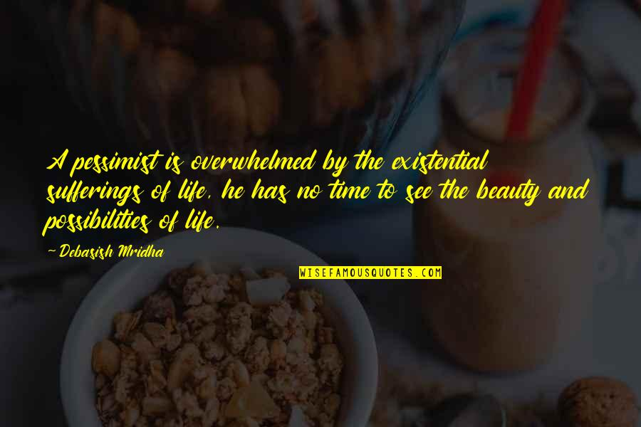 Life Beauty And Love Quotes By Debasish Mridha: A pessimist is overwhelmed by the existential sufferings