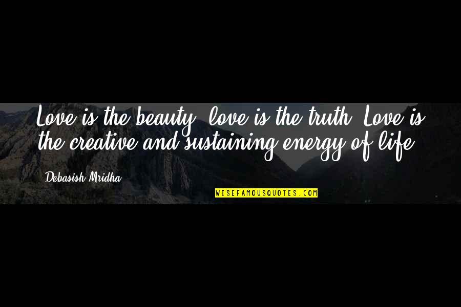 Life Beauty And Love Quotes By Debasish Mridha: Love is the beauty; love is the truth.